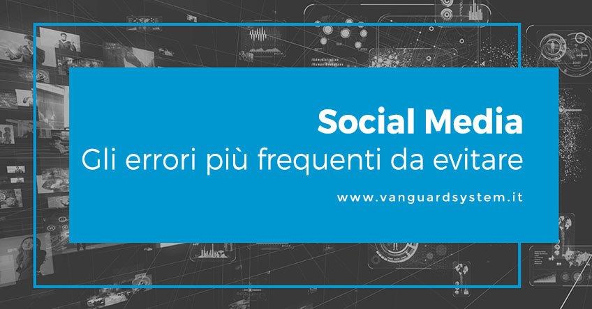 Gli errori sui social media più frequenti da evitare
